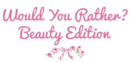 would-you-rather-beauty-edition-L-N41nV8