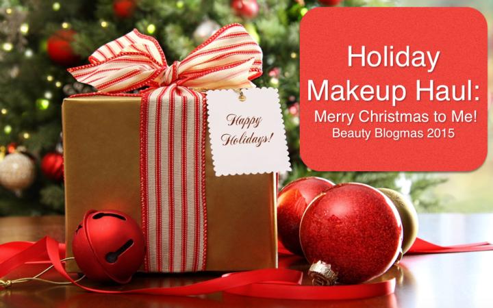 Holiday Makeup Haul: Merry Christmas to Me| The Twelve Days ofChristmas