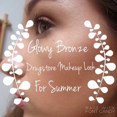 Glowy Bronze Drugstore Makeup Look for Summer